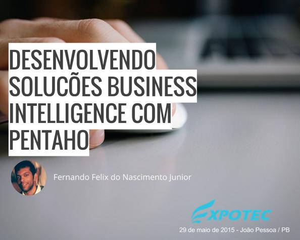 Desenvolvendo soluções Business Intelligence comPentaho